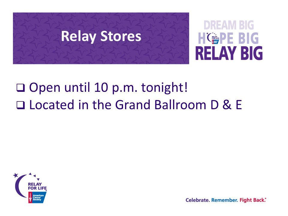 Relay Stores  Open until 10 p.m. tonight!  Located in the Grand Ballroom D & E