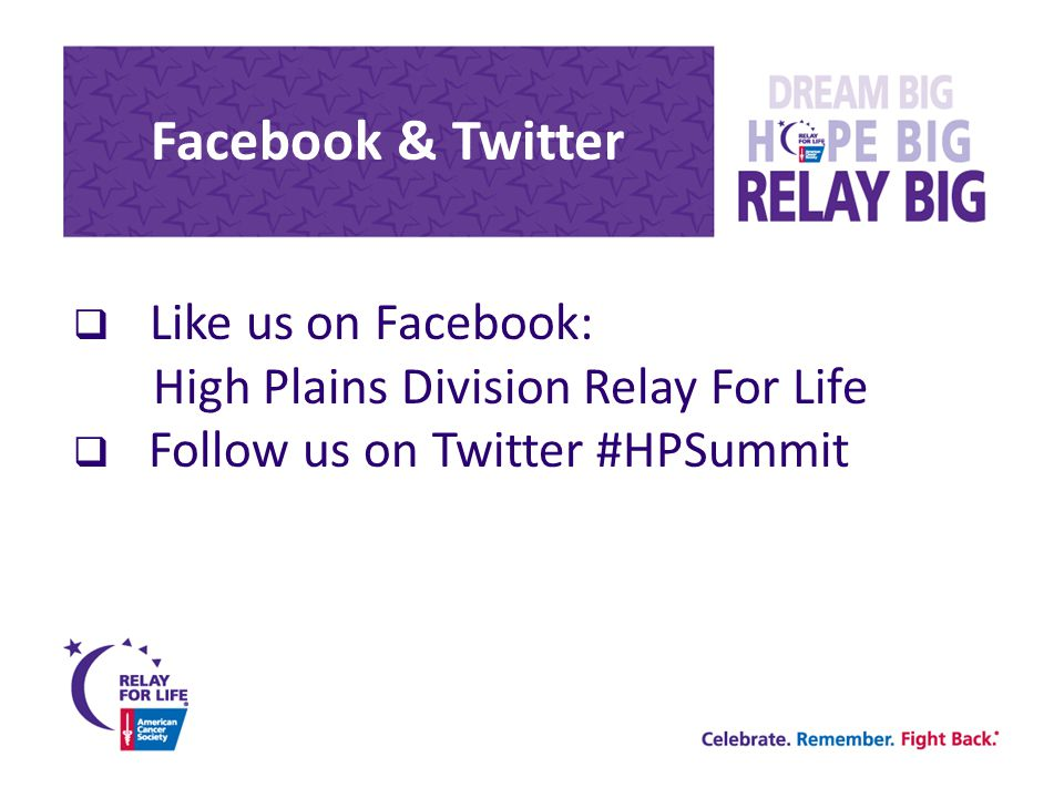Facebook & Twitter  Like us on Facebook: High Plains Division Relay For Life  Follow us on Twitter #HPSummit