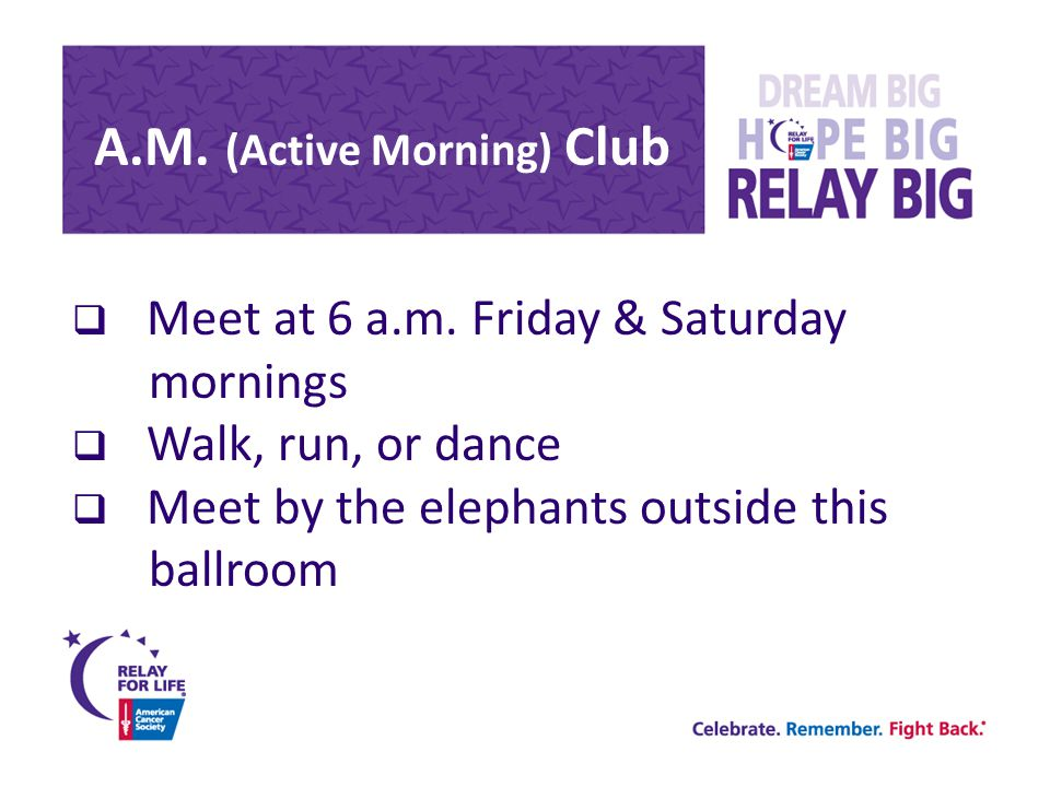 A.M. (Active Morning) Club  Meet at 6 a.m. Friday & Saturday mornings  Walk, run, or dance  Meet by the elephants outside this ballroom