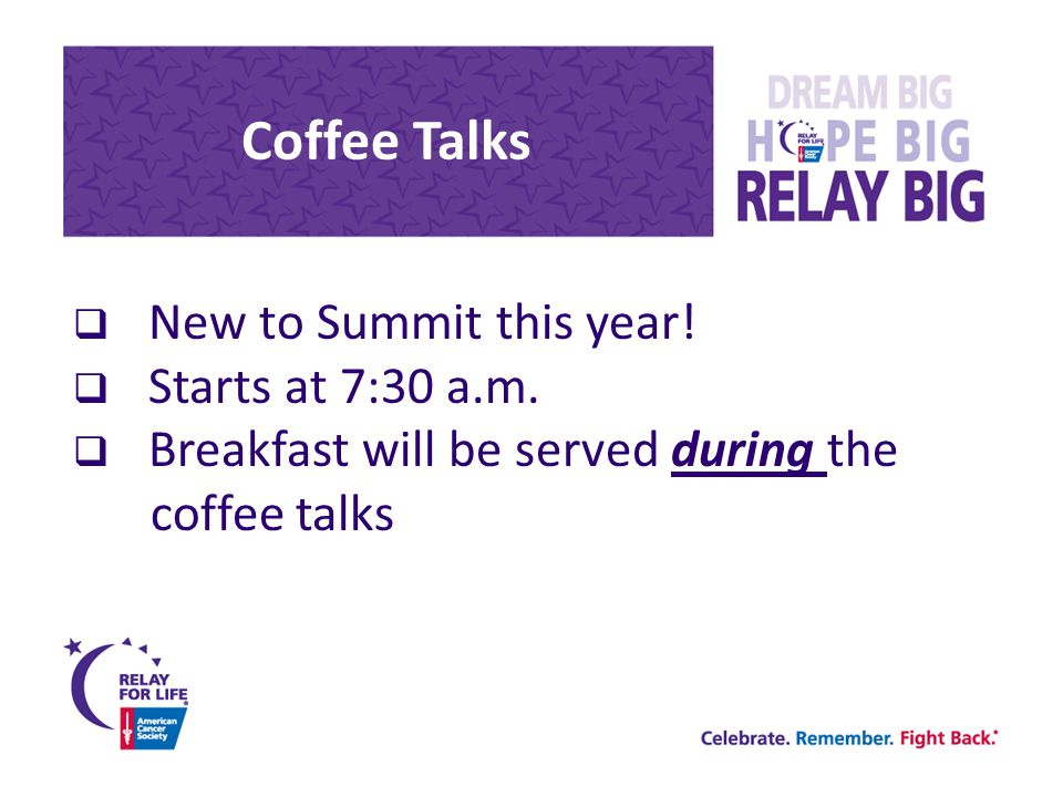 Coffee Talks  New to Summit this year.  Starts at 7:30 a.m.