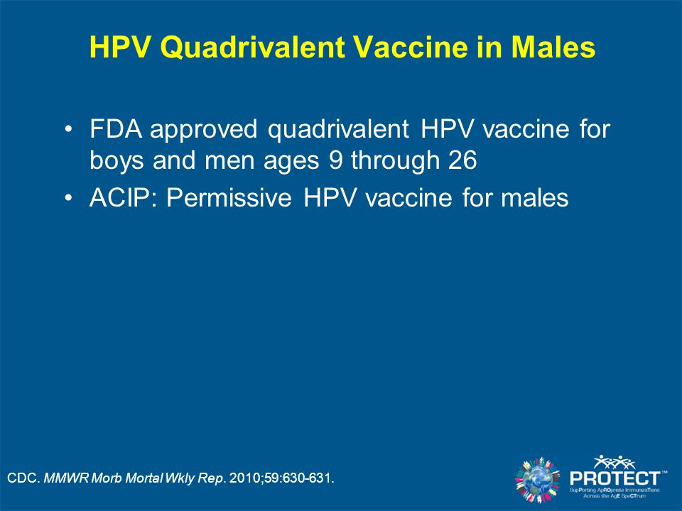 HPV Vaccination and Pregnancy HPV vaccines are not recommended for use in pregnant women Delay initiation of vaccination until after completion of pregnancy If a woman is found to be pregnant after initiating the vaccination series, delay remaining doses until after the pregnancy Two vaccine in pregnancy registries: –Quadrivalent HPV vaccine/pregnancy: 800-986-8999 –Bivalent HPV vaccine/pregnancy: 888-452-9622 CDC.