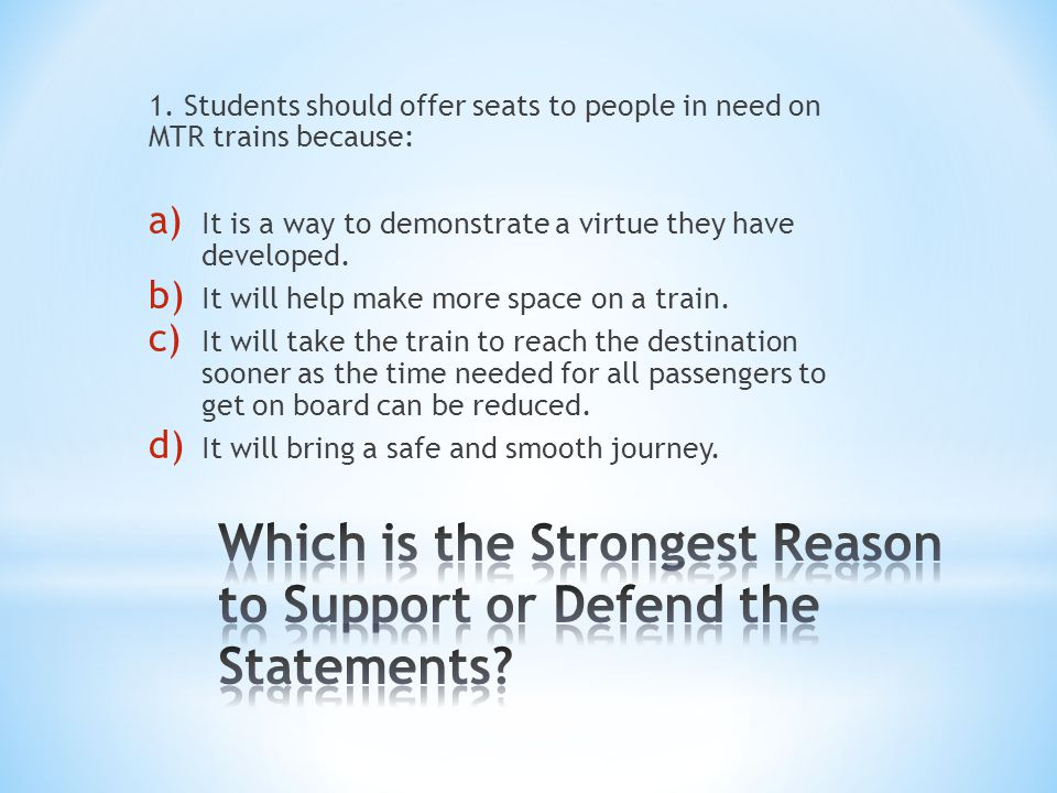 1. Students should offer seats to people in need on MTR trains because: a) It is a way to demonstrate a virtue they have developed. b) It will help ma