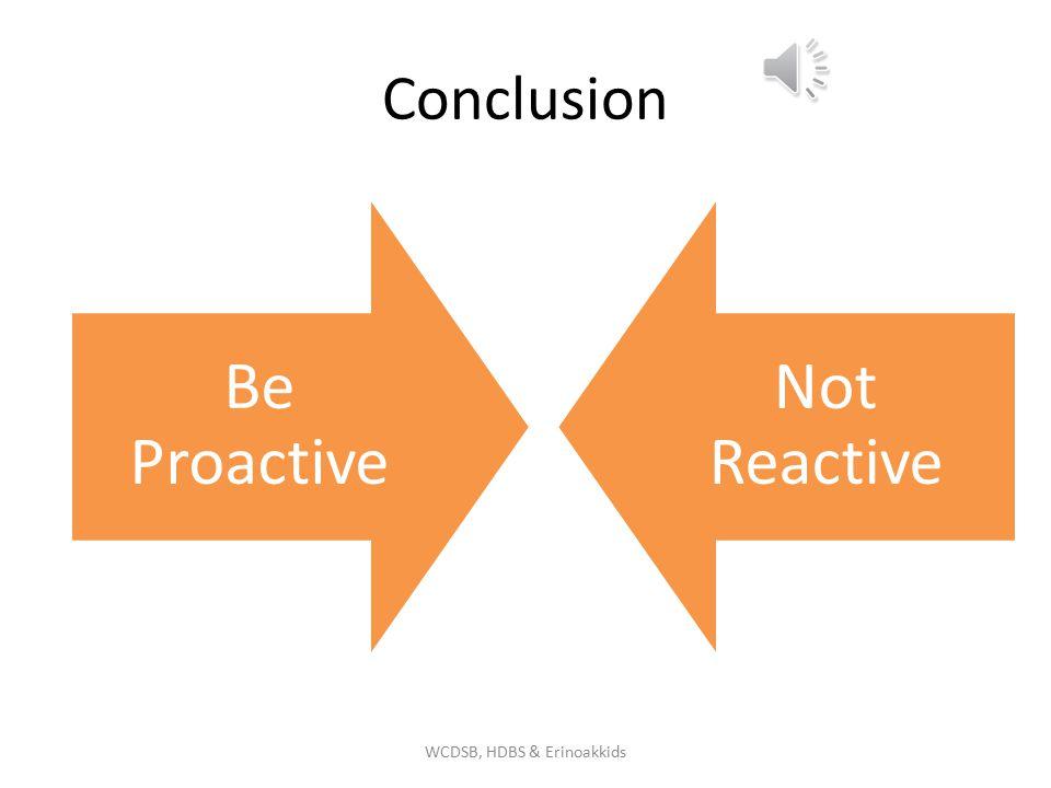 Conclusion Be Proactive Not Reactive WCDSB, HDBS & Erinoakkids