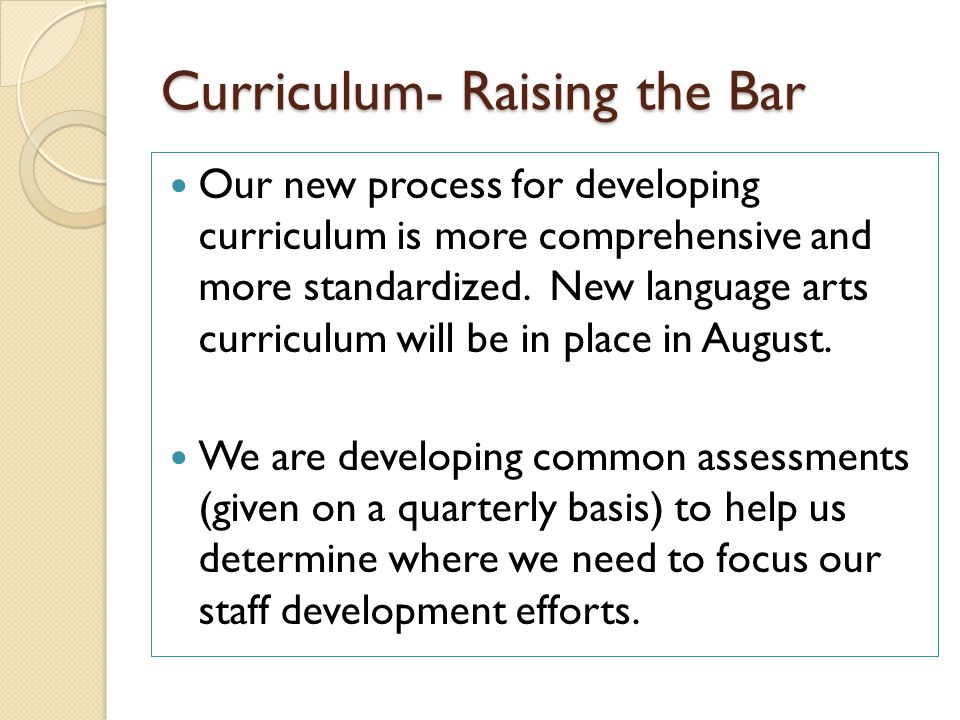 Curriculum- Raising the Bar Our new process for developing curriculum is more comprehensive and more standardized.