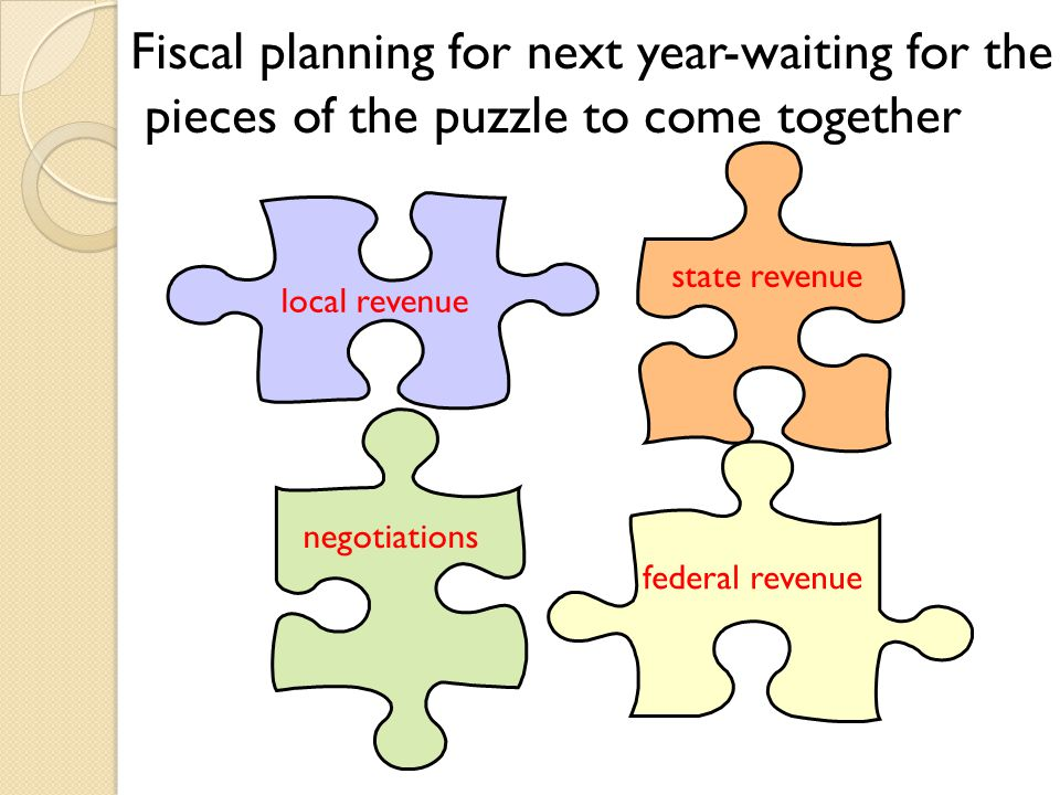 state revenue local revenue negotiations federal revenue Fiscal planning for next year-waiting for the pieces of the puzzle to come together