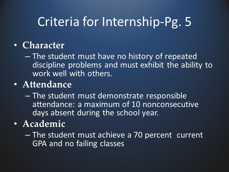 Criteria for Internship-Pg. 5 Character – The student must have no history of repeated discipline problems and must exhibit the ability to work well w