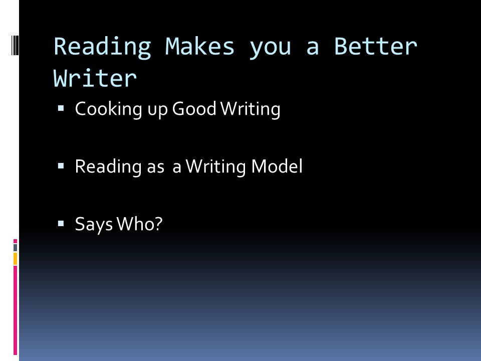 Reading Makes you a Better Writer  Cooking up Good Writing  Reading as a Writing Model  Says Who