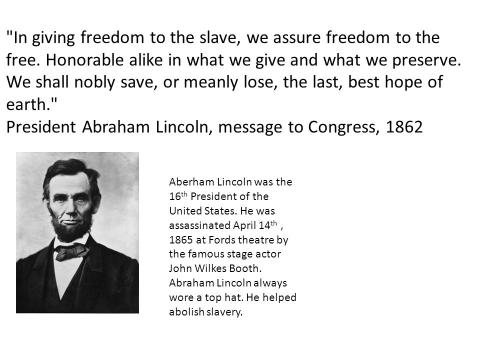 In giving freedom to the slave, we assure freedom to the free.
