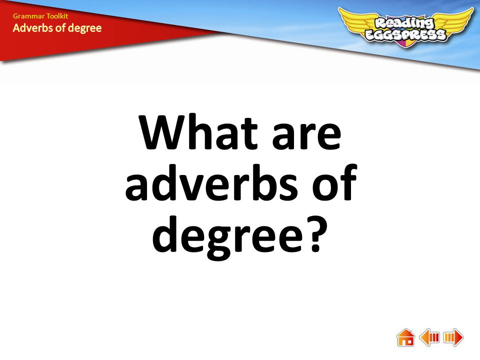 What are adverbs of degree? Grammar Toolkit
