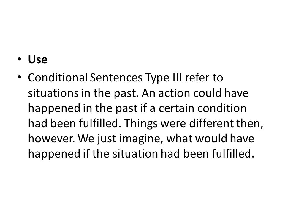 Use Conditional Sentences Type III refer to situations in the past.