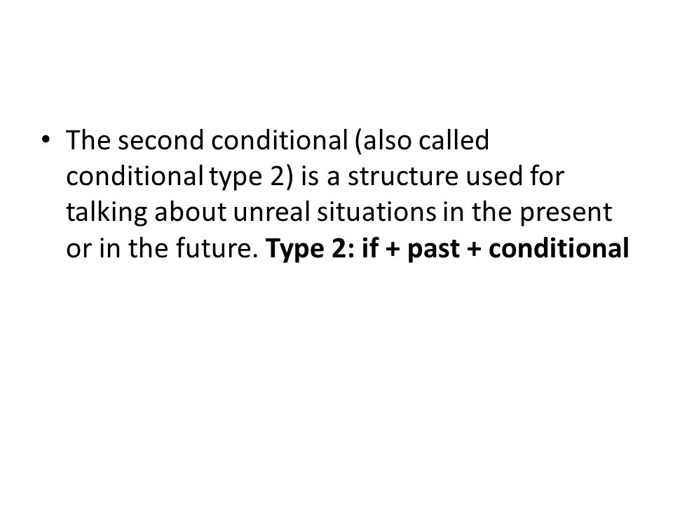 The second conditional (also called conditional type 2) is a structure used for talking about unreal situations in the present or in the future. Type