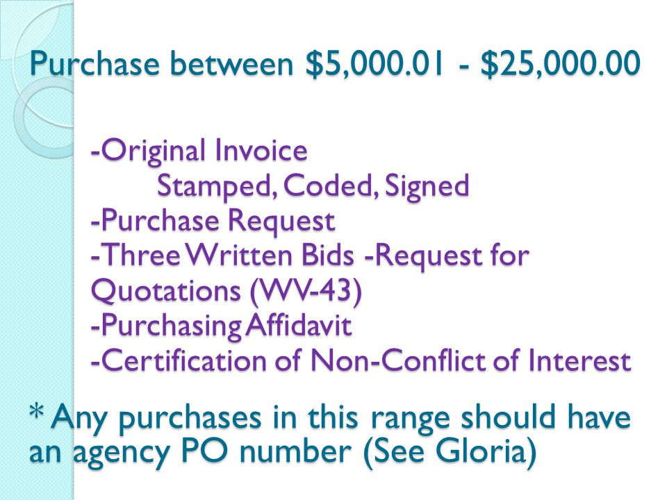 Purchase between $5,000.01 - $25,000.00 -Original Invoice Stamped, Coded, Signed -Purchase Request -Three Written Bids -Request for Quotations (WV-43)