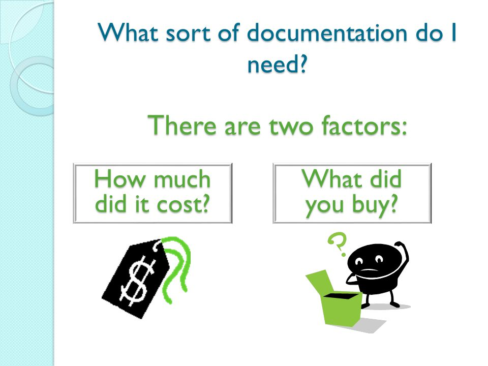 What sort of documentation do I need? How much did it cost? There are two factors: What did you buy?