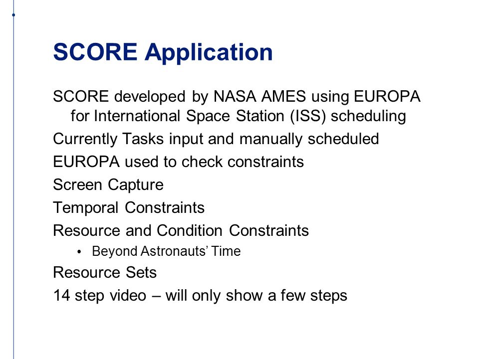 Scenario Background 130 June 14 th Activities Pulled from NASA files Require an astronaut resource Or Temporally constrained to such an activity Used the conditions and resources from the files Added additional constraints Focused on automatic scheduling and supporting constraints types/flexibility Did NOT implement User Interface Prototype UI is the Aurora default
