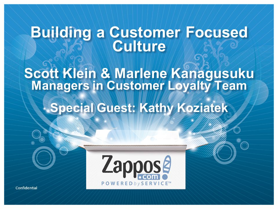 Confidential Building a Customer Focused Culture Scott Klein & Marlene Kanagusuku Managers in Customer Loyalty Team Special Guest: Kathy Koziatek
