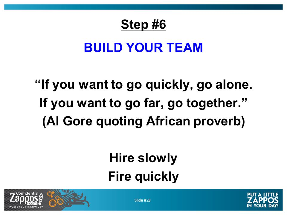 Confidential Slide #28 Step #6 BUILD YOUR TEAM If you want to go quickly, go alone.