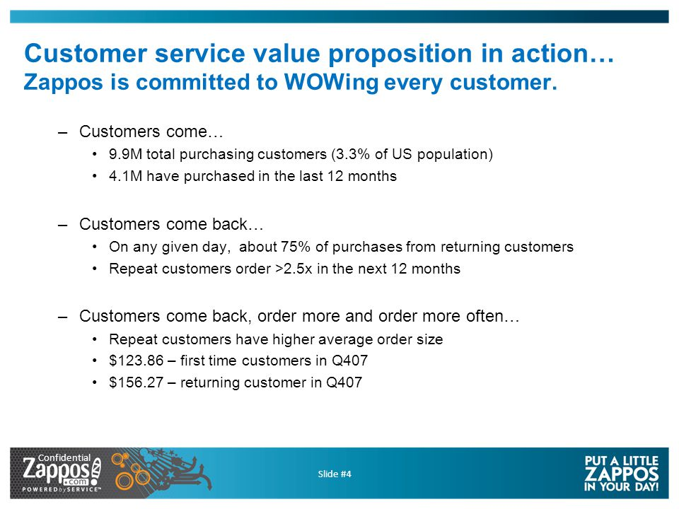 Confidential Slide #4 Customer service value proposition in action… Zappos is committed to WOWing every customer.