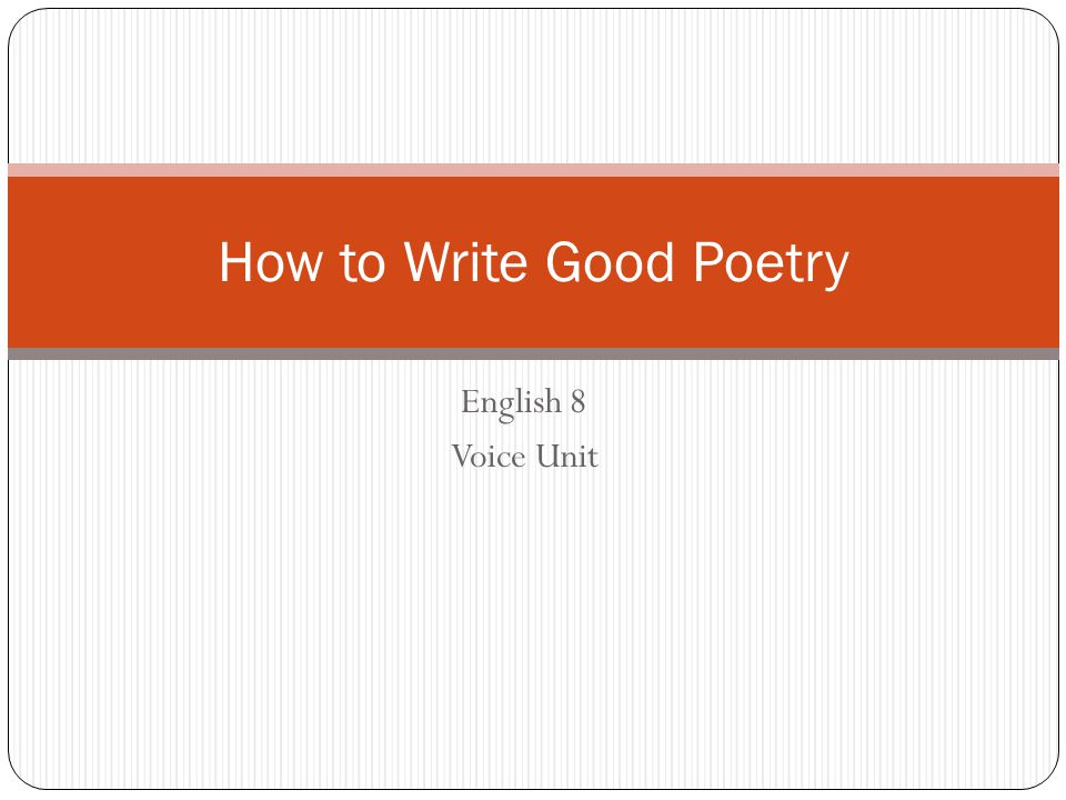 English 8 Voice Unit How to Write Good Poetry