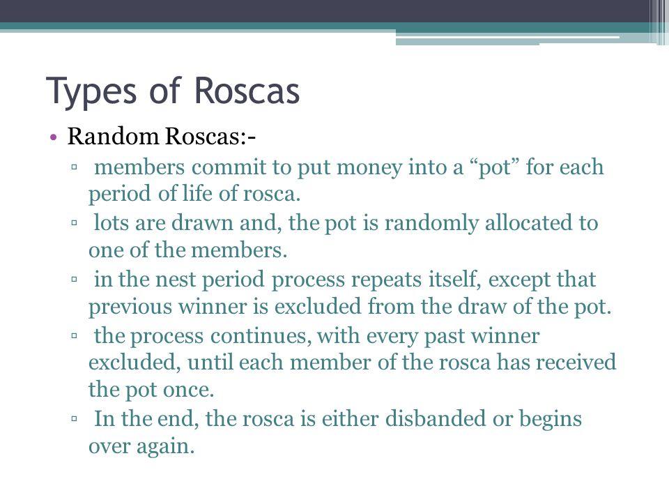 Bidding Rosca:- ▫ The pot is allocated using a bidding procedure.