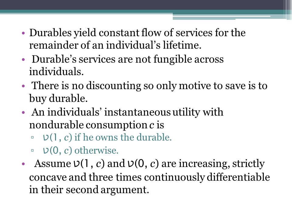 Durables yield constant flow of services for the remainder of an individual's lifetime.