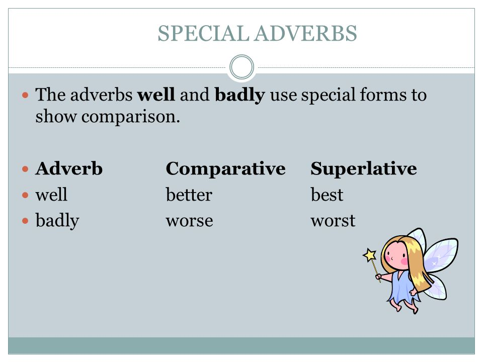 ADVERBS You can use adverbs to compare actions. The er form of an adverb compares two actions.