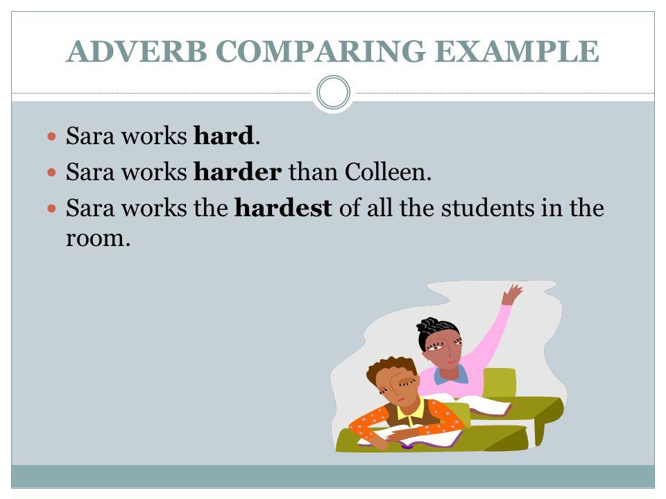 Sara works hard.Sara works harder than Colleen.
