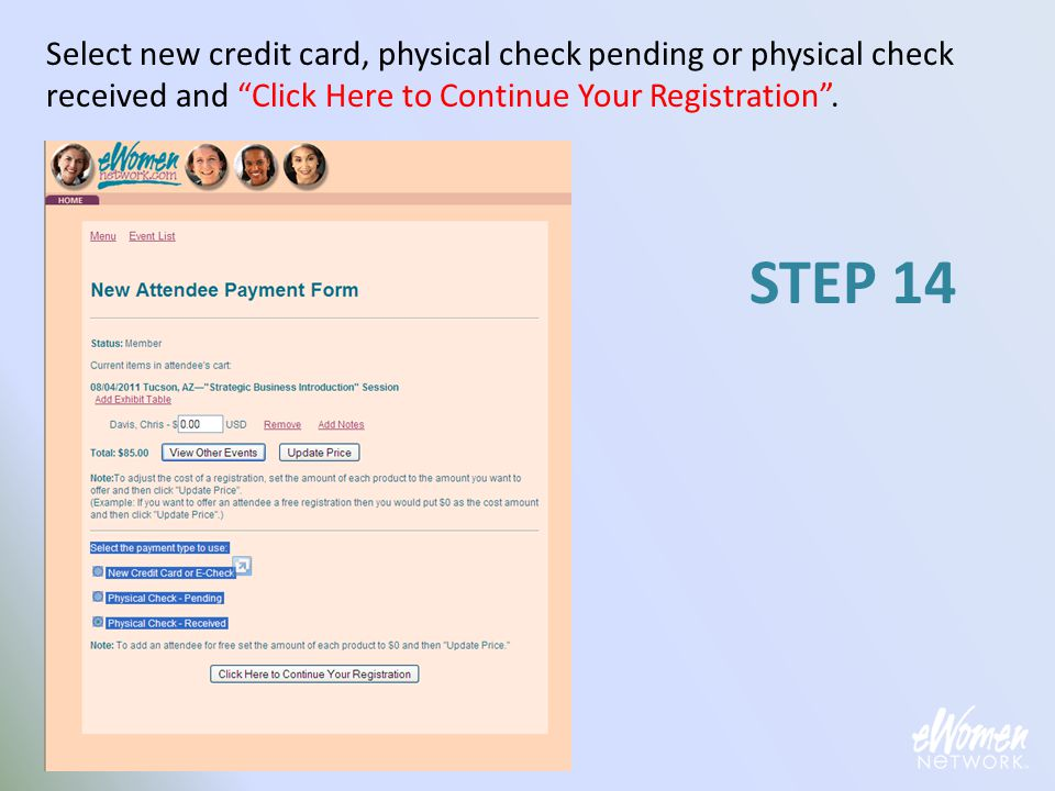 "Select new credit card, physical check pending or physical check received and ""Click Here to Continue Your Registration"". STEP 14"