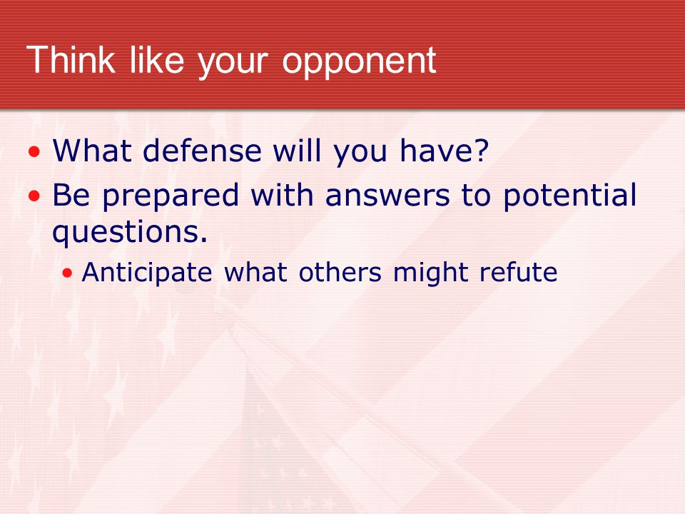 Think like your opponent What defense will you have.