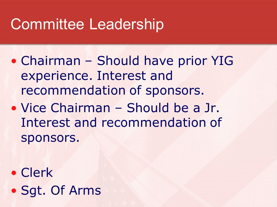 Committee Leadership Chairman – Should have prior YIG experience.