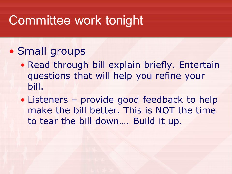 Committee work tonight Small groups Read through bill explain briefly.