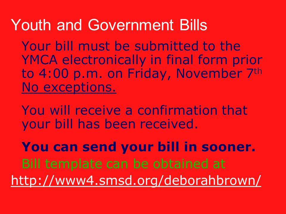 Youth and Government Bills Your bill must be submitted to the YMCA electronically in final form prior to 4:00 p.m.