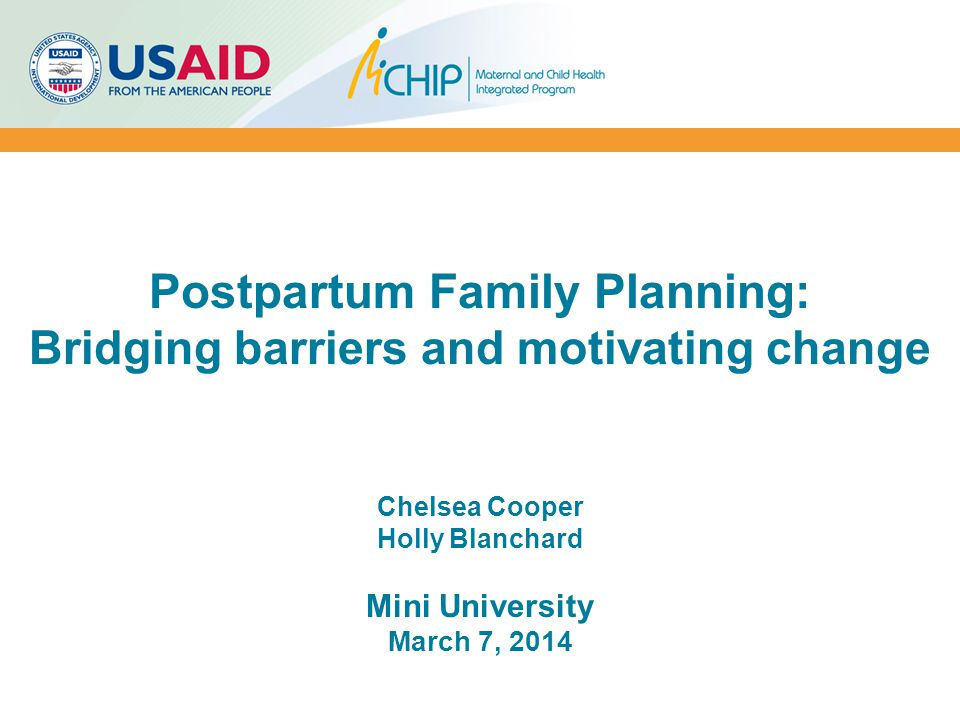 Postpartum Family Planning: Bridging barriers and motivating change Chelsea Cooper Holly Blanchard Mini University March 7, 2014