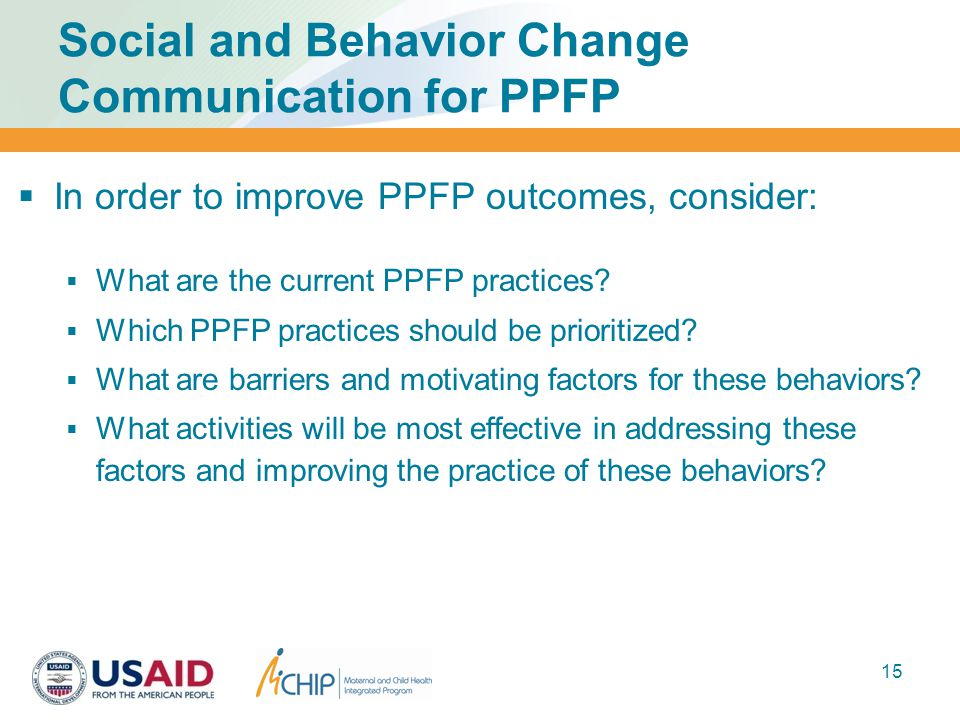 Social and Behavior Change Communication for PPFP  In order to improve PPFP outcomes, consider:  What are the current PPFP practices.