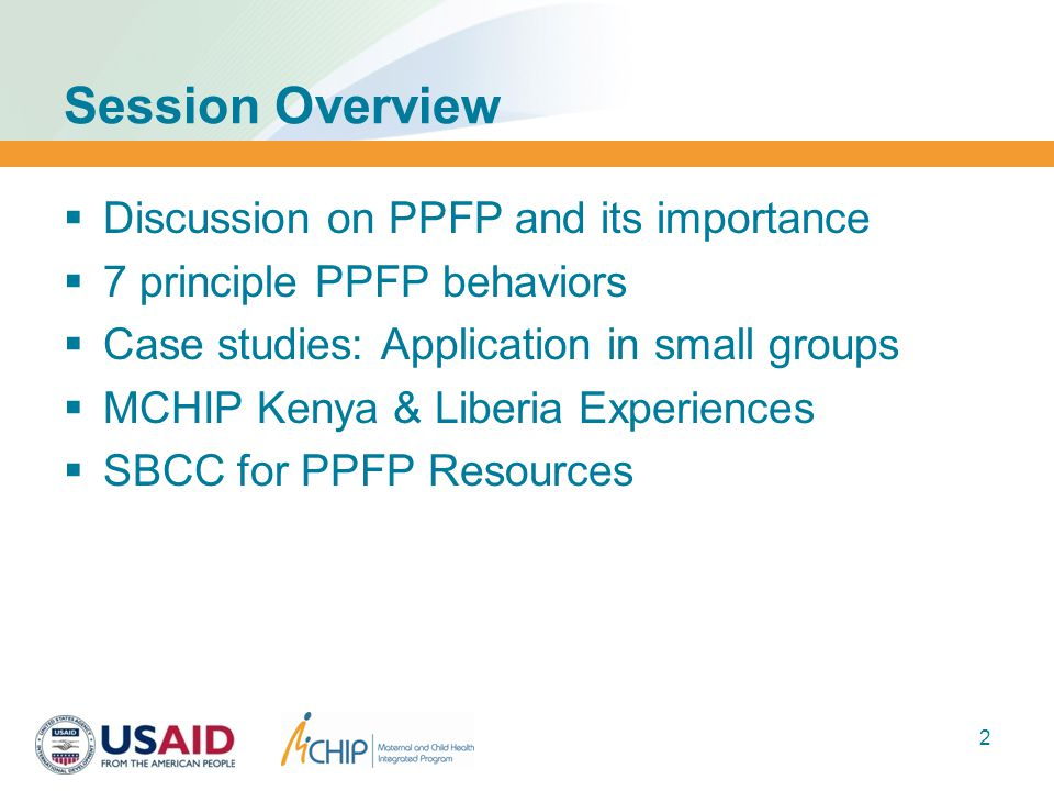 Session Overview  Discussion on PPFP and its importance  7 principle PPFP behaviors  Case studies: Application in small groups  MCHIP Kenya & Liberia Experiences  SBCC for PPFP Resources 2