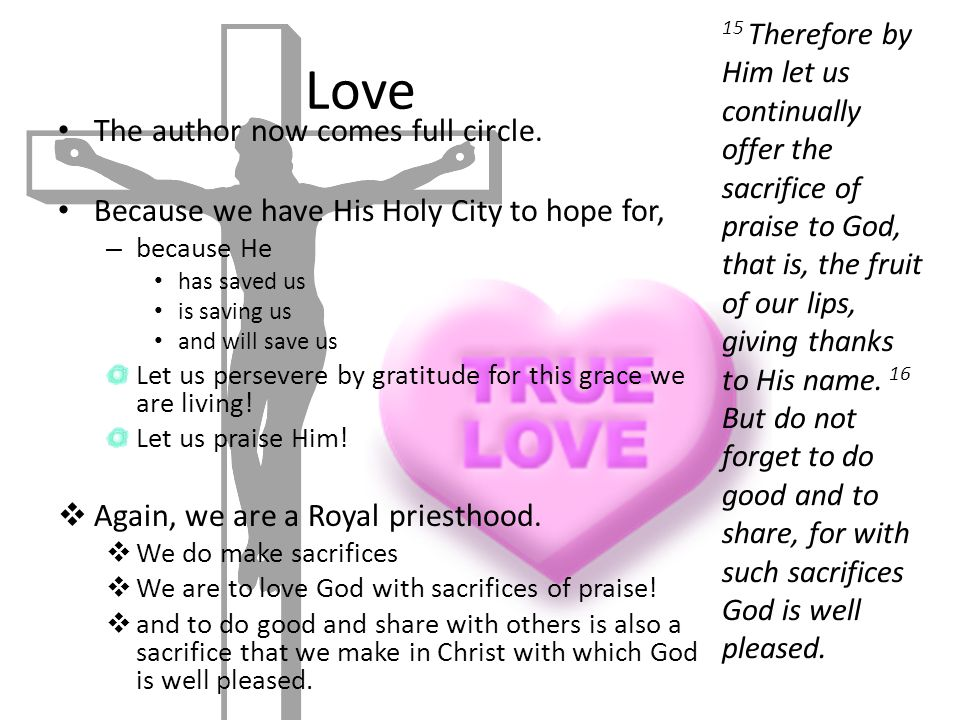 Love The author now comes full circle. Because we have His Holy City to hope for, – because He has saved us is saving us and will save us Let us perse