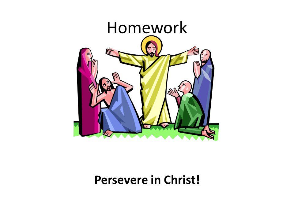 Homework Persevere in Christ!