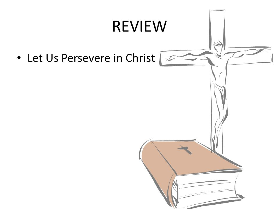 REVIEW Let Us Persevere in Christ