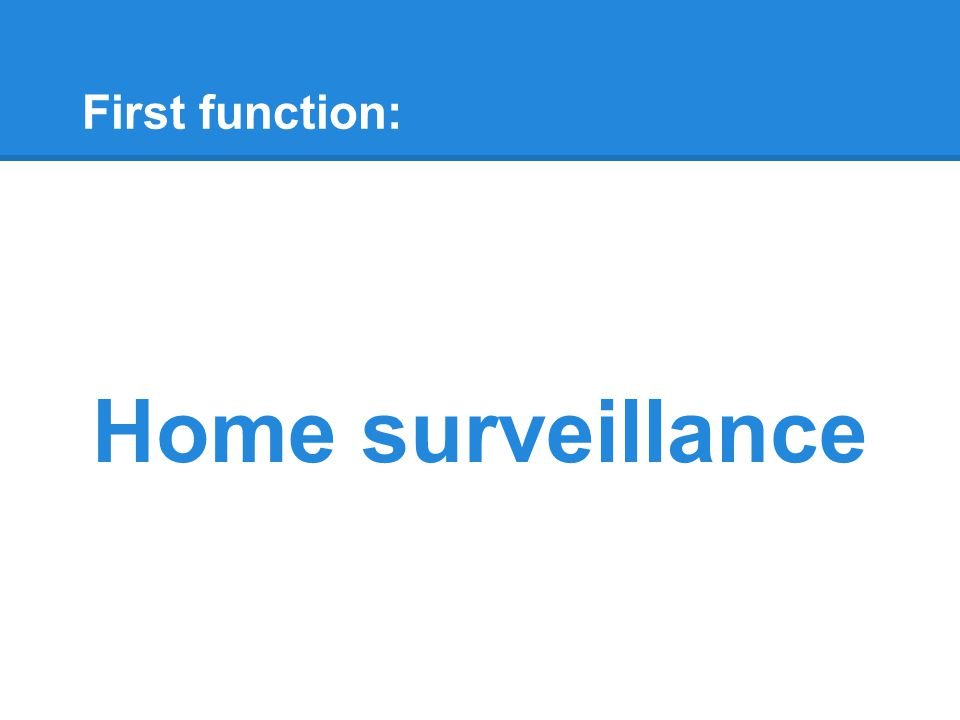 First function: Home surveillance