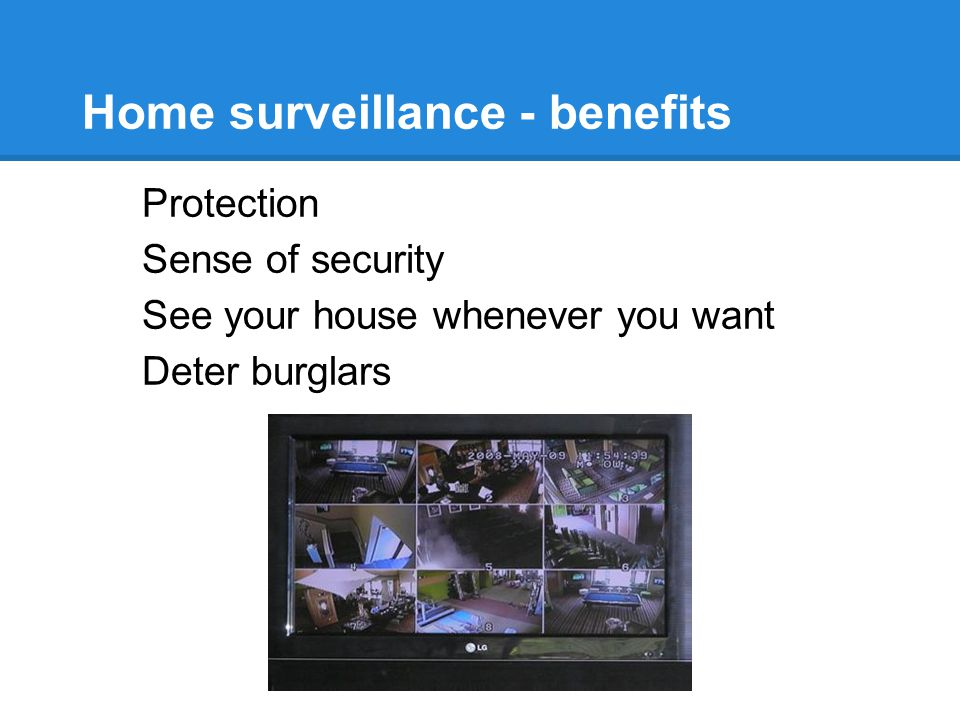 Home surveillance - benefits Protection Sense of security See your house whenever you want Deter burglars
