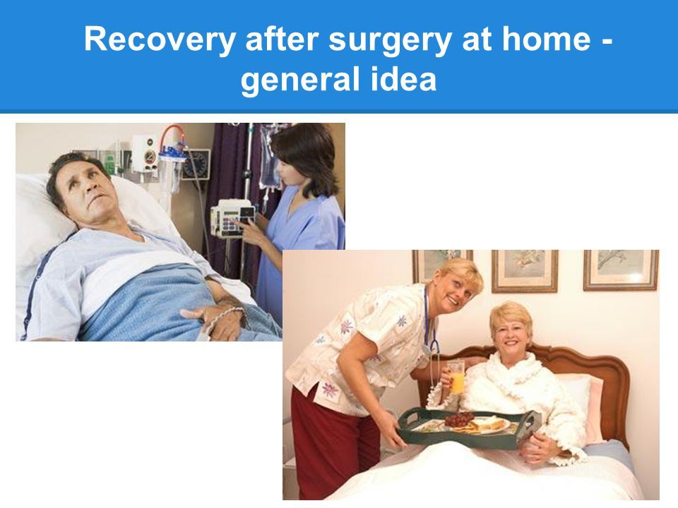Recovery after surgery at home - general idea