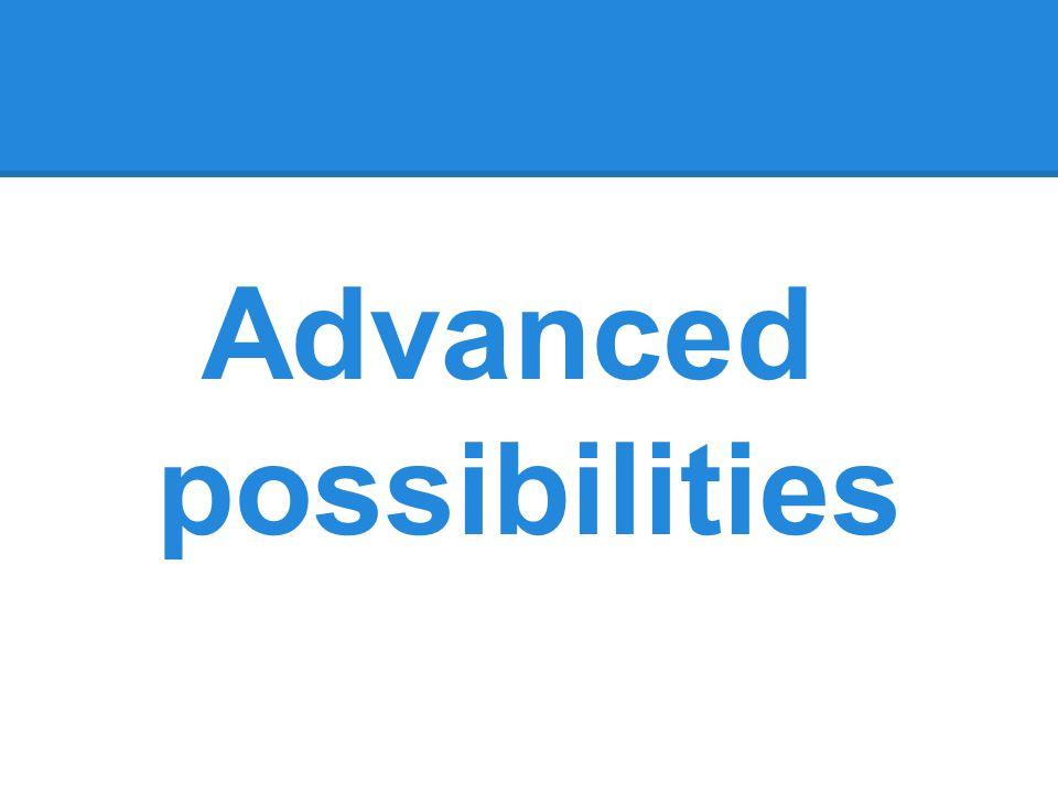 Advanced possibilities