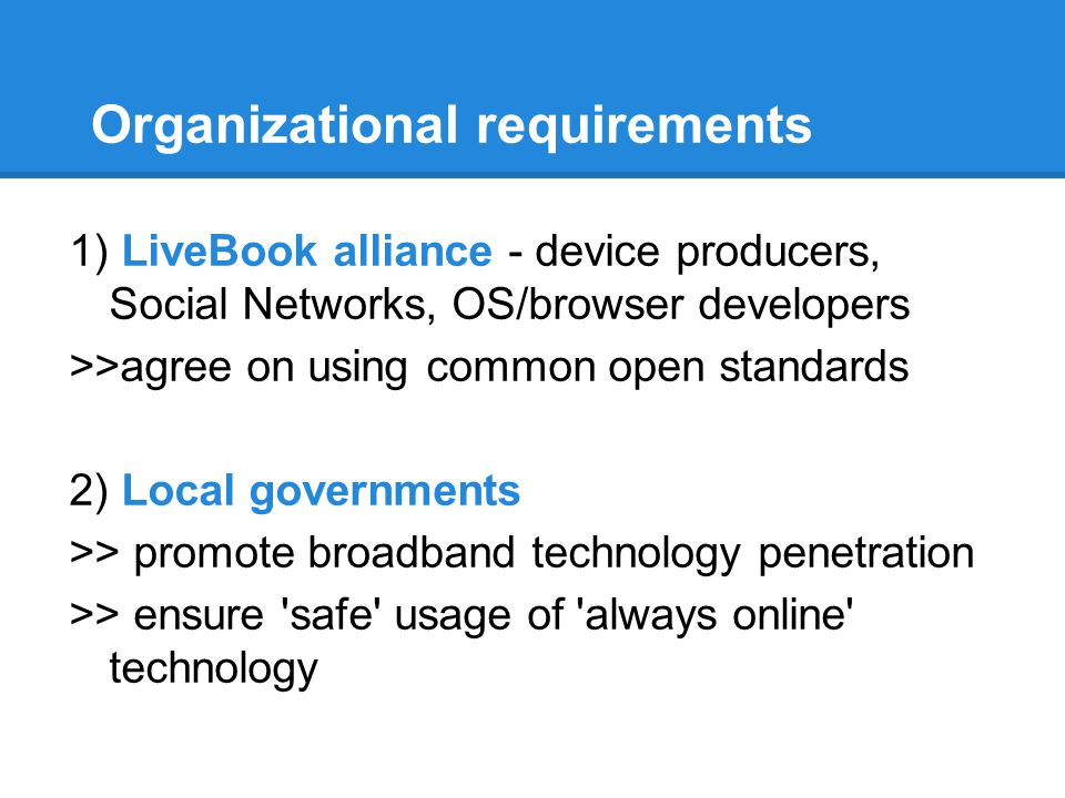 Organizational requirements 1) LiveBook alliance - device producers, Social Networks, OS/browser developers >>agree on using common open standards 2)