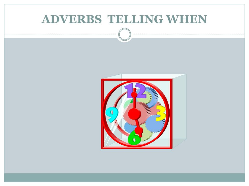 ADVERBS TELLING WHEN