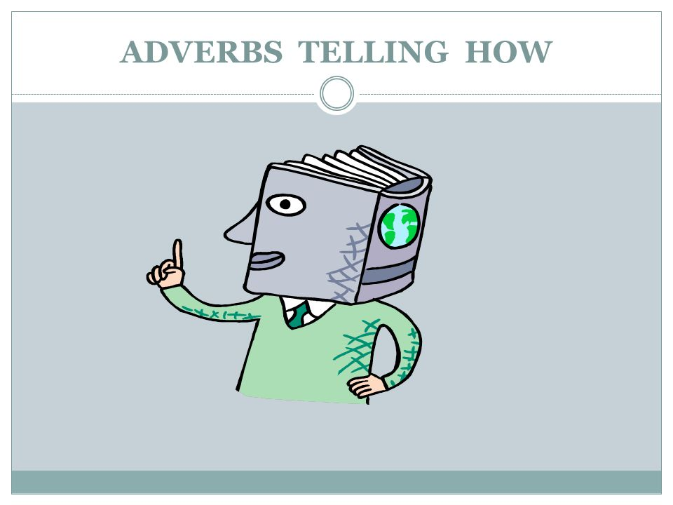 ADVERBS TELLING HOW