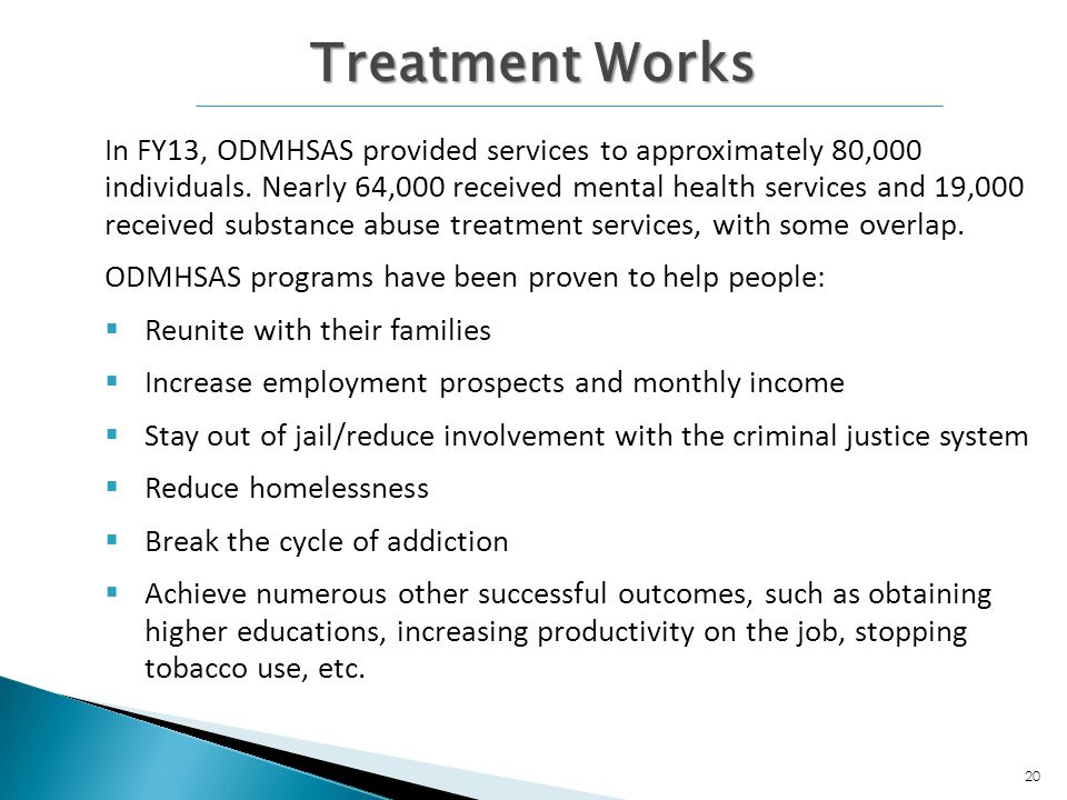 Treatment Works Treatment Works In FY13, ODMHSAS provided services to approximately 80,000 individuals.