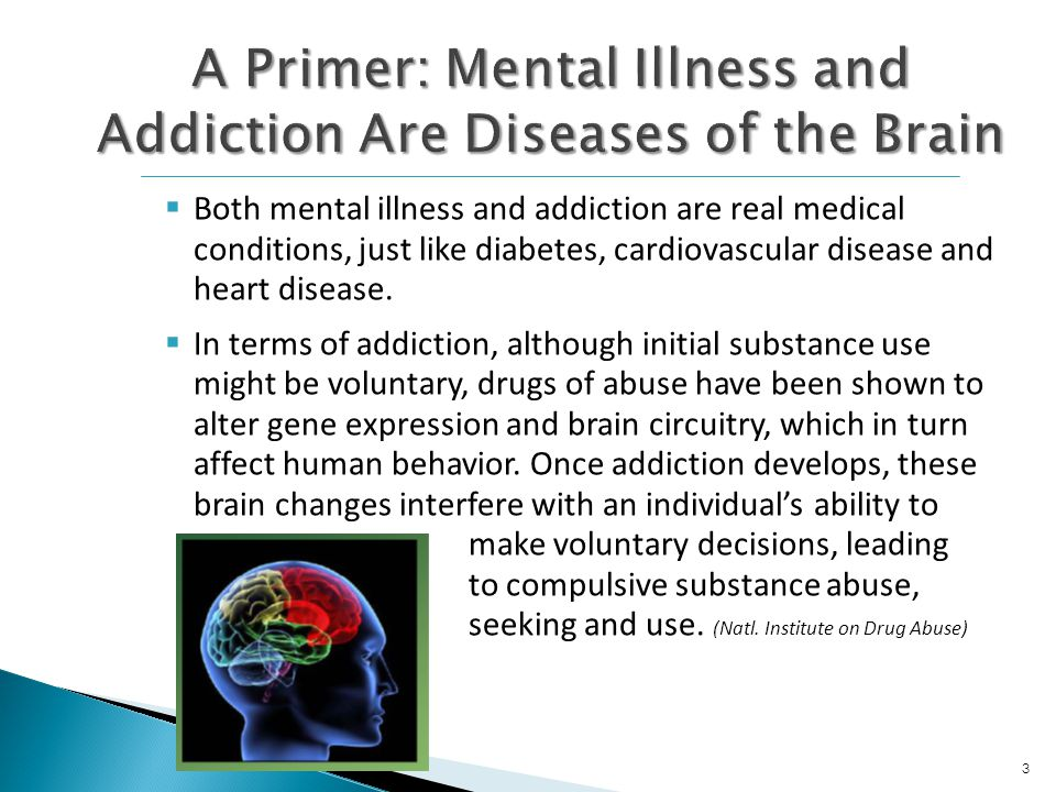  Both mental illness and addiction are real medical conditions, just like diabetes, cardiovascular disease and heart disease.