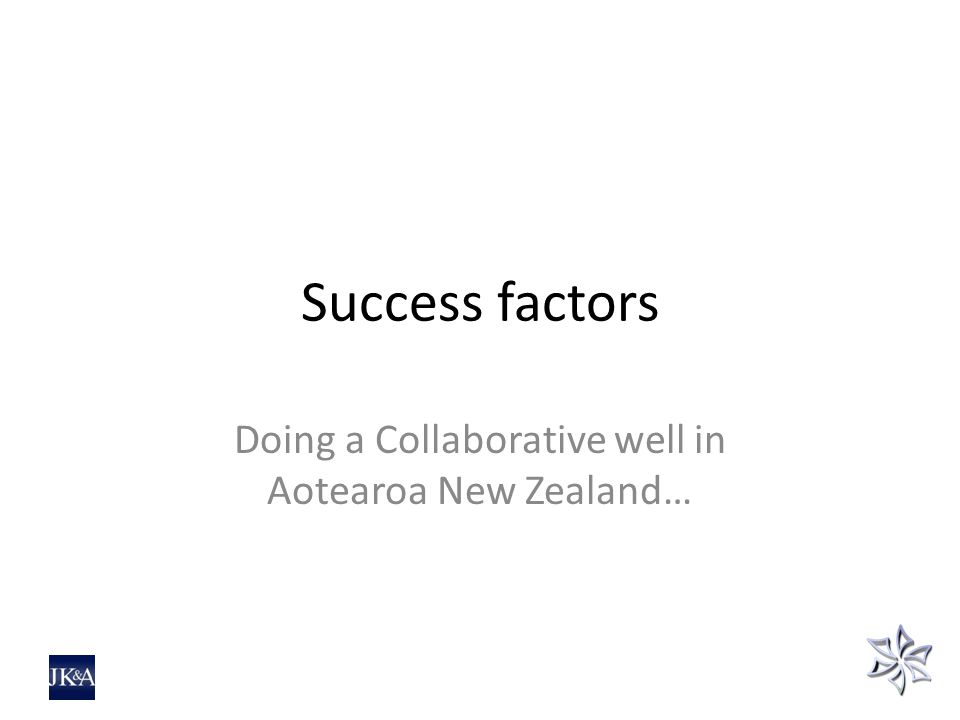 Success factors Doing a Collaborative well in Aotearoa New Zealand…
