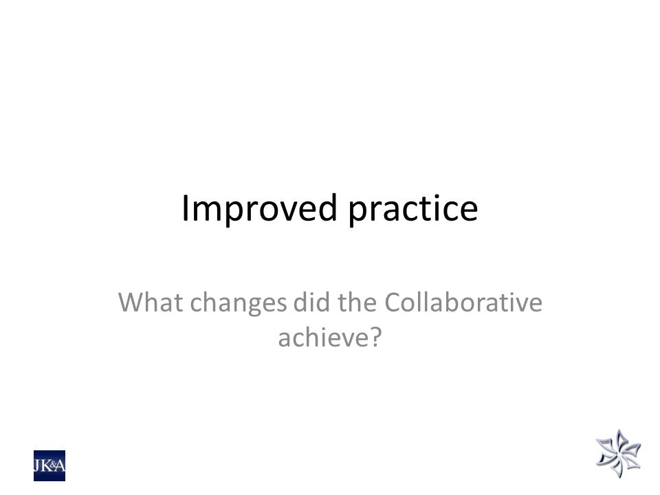 Improved practice What changes did the Collaborative achieve