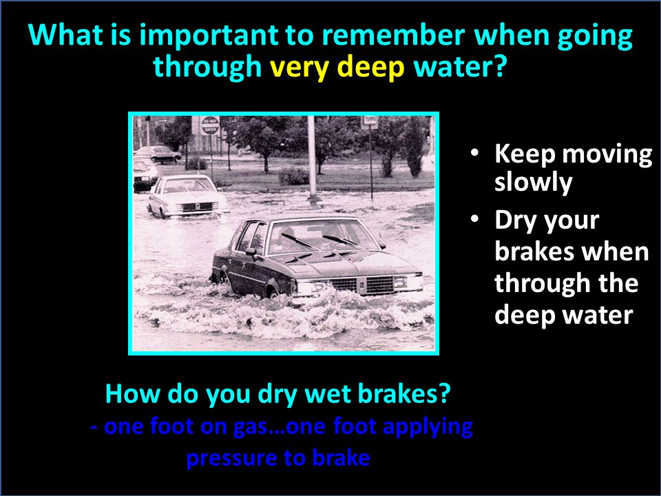 What is important to remember when going through shallow surface water.