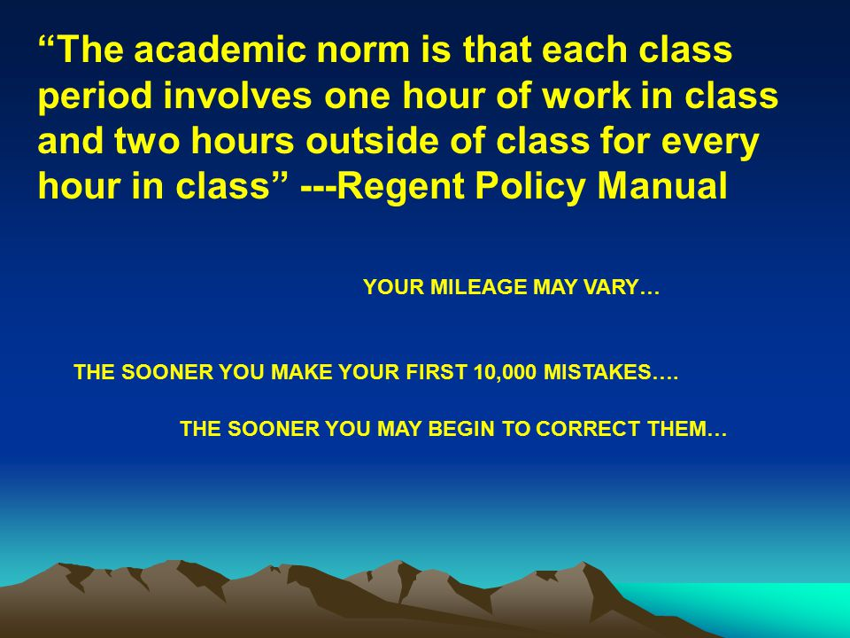 """The academic norm is that each class period involves one hour of work in class and two hours outside of class for every hour in class"" ---Regent Poli"